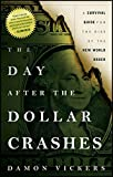 img - for The Day After the Dollar Crashes: A Survival Guide for the Rise of the New World Order book / textbook / text book
