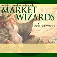 Market Wizards: Interviews with Top Traders (       UNABRIDGED) by Jack D. Schwager, Bruce Kovner, Richard Dennis, Paul Tudor Jones, Michael Steinhardt, Ed Seykota, Marty Schwartz, Tom Baldwin Narrated by Jack D. Schwager