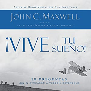 ¡Vive tu sueño! [Live your dream! ]: 10 preguntas que te ayudarán a verlo y obtenerlo [10 questions to help you see and get it] Audiobook by John C. Maxwell Narrated by Rolando de Castro