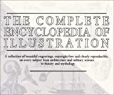 The Complete Encyclopedia of Illustration: A Collection of beautiful engravings, copyright-free and clearly reproducible on every subject from architecture & military science to history and mythology