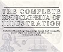 Free The Complete Encyclopedia of Illustration: A Collection of beautiful engravings, copyright-free and Ebook & PDF Download