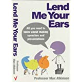 Lend Me Your Ears: All you need to know about making speeches and presentationsby Max Atkinson