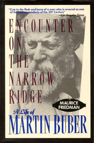 Encounter on the Narrow Ridge: A Life of Martin Buber, MAURICE S. FRIEDMAN