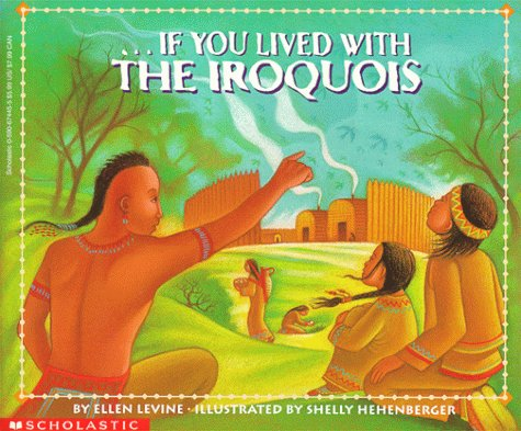 If You Lived With the Iroquois, ELLEN LEVINE, SHELLY HEHENBERGER