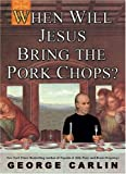 When Will Jesus Bring the Pork Chops? (140130821X) by George Carlin