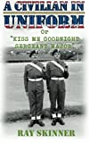img - for A Civilian in Uniform: (KISS ME GOODNIGHT SERGEANT MAJOR) Being the true experiences of a National Serviceman by Ray Skinner (2012-09-27) book / textbook / text book