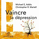 Vaincre la dépression | Michael Addis,Christopher Martell