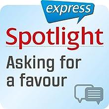 Spotlight express - Kommunikation: Wortschatz-Training Englisch - Um einen Gefallen bitten Hörbuch von  div. Gesprochen von:  div.