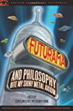 Futurama and Philosophy (Popular Culture and Philosophy)