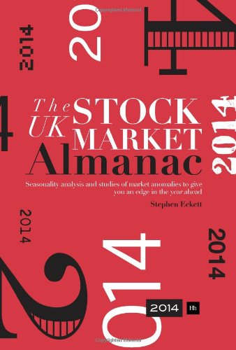 The UK Stock Market Almanac 2014: Seasonality Analysis and Studies of Market Anomalies to Give You an Edge in the Year Ahead