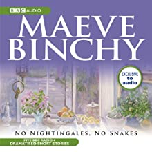 No Nightinggales, No Snakes (Dramatised) Radio/TV Program by Maeve Binchy Narrated by Niamh Cusack, Sam Dale, Harry Towb