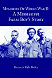 Memories Of World War II: A Mississippi Farm Boy's Story (1420876090) by Bailey, Kenneth
