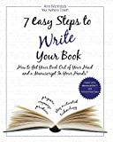 7 Easy Steps to Write Your Book: How to Get Your Book Out of Your Head and a Manuscript in Your Hands!