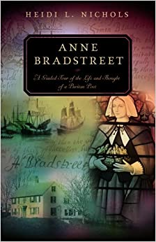 anne bradstreet american poet Anne bradstreet is generally considered the first american poet born around 1612 near northampton, england, she married simon bradstreet at age 16, and the couple.