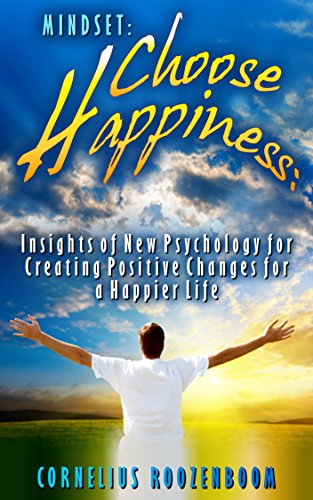 Mindset: Choose Happiness: Insights of New Psychology for Creating Positive Changes for a Happier Life (Mindset, Happiness, Positive Change, Self Help)