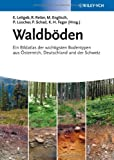 Waldbden: Ein Bildatlas der wichtigsten Bodentypen aus sterreich, Deutschland und der Sch weiz