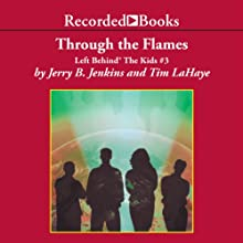 Through the Flames: Left Behind®: The Kids, Book 3 (       UNABRIDGED) by Jerry B. Jenkins Narrated by Scott Shina