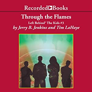 Through the Flames: Left Behind®: The Kids, Book 3 | [Jerry B. Jenkins]
