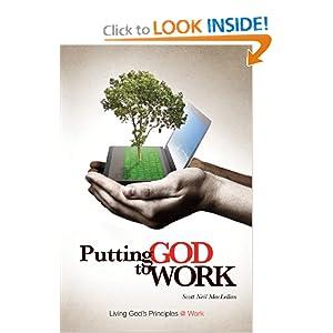 Putting God To Work: Living God's Principles @ Work