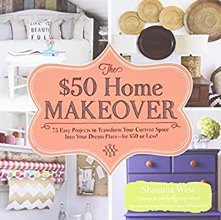 Book Cover: The $50 Home Makeover: 75 Easy Projects to Transform Your Current Space into Your Dream Place--for $50 or Less!