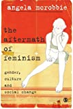 The Aftermath of Feminism: Gender, Culture and Social Change (Culture, Representation and Identity series)