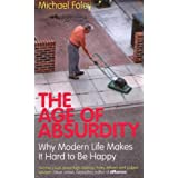The Age of Absurdity: Why Modern Life Makes it Hard to be Happyby Michael Foley