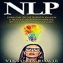 NLP: Erreiche deine Träume durch einfache Programmierung des Unterbewusstseins Hörbuch von Viktoria Bowie Gesprochen von: Frank Hilsamer