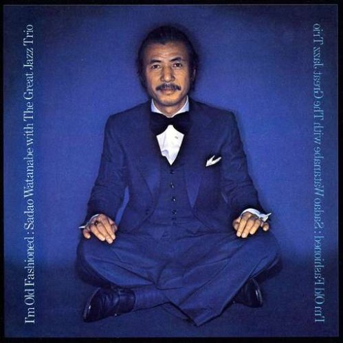 I'm Old Fashioned (Jewl) by Sadao Watanabe & the Great Jazz Trio