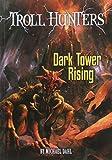 Dark Tower Rising (Troll Hunters)
