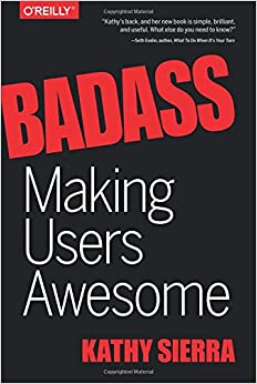 Kathy Sierra - Badass: Making Users Awesome
