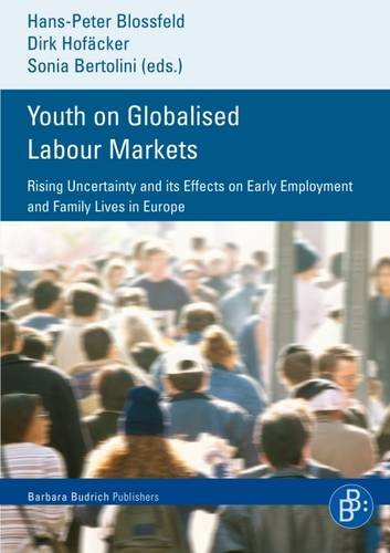 Youth on Globalised Labour Markets: Rising Uncertainty and Its Effects on Early Employment and Family Lives in Europe