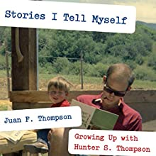 Stories I Tell Myself: Growing Up with Hunter S. Thompson Audiobook by Juan F. Thompson Narrated by Juan F. Thompson