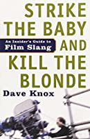 Strike the Baby and Kill the Blonde: An Insider's Guide to Film Slang