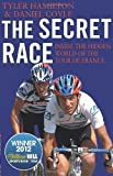 Tyler, Coyle, Daniel Hamilton The Secret Race: Inside the Hidden World of the Tour de France: Doping, Cover-ups, and Winning at All Costs by Hamilton, Tyler, Coyle, Daniel (2013)