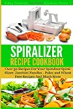 The Spiralizer Recipe Cookbook: Over 30 Recipes for your Spiralizer Spiral Slicer - Zucchini Noodles, Paleo and Wheat Free Recipes and much more (Spiralizer Series) (Volume 1)