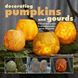 Decorating Pumpkins and Gourds: 20 Fun and Stylish Projects for Decorating Pumpkins, Gourds, and Squashes