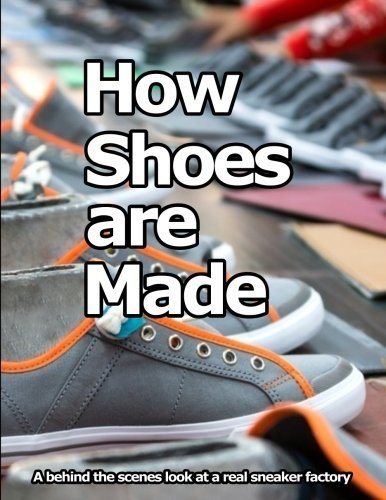 How Shoes are Made: A behind the scenes look at a real shoe factory by Mr Wade K Motawi (2015-11-18)