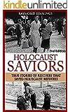 Holocaust: Saviors - True Stories Of Rescuers That Saved Holocaust Refugees (Holocaust, Auschwitz, Hitler, Concentration Camps, WW2, World War 2)