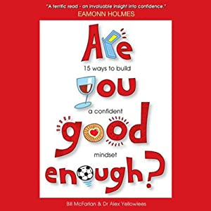 Are You Good Enough?: 15 Ways to Build a Confident Mindset | [Bill McFarlan, Alex Yellowlees]