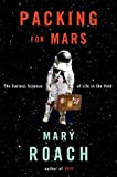 Packing for Mars: The Curious Science of Life in the Void eBook: Mary Roach