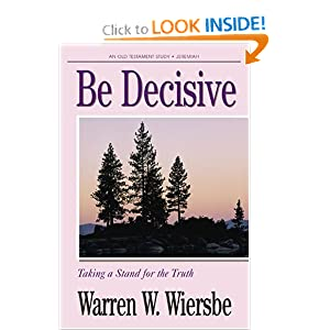 Be Decisive (Jeremiah): Taking a Stand for the Truth (The BE Series Commentary) Warren W. Wiersbe
