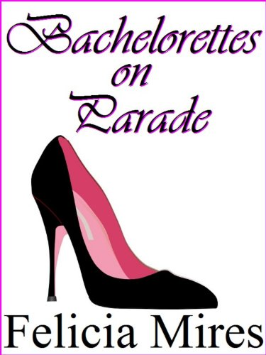 Bachelorettes on Parade by Felicia Mires