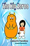 Children's Book: The Big Zoroo: Children's Books ages 3-8  (Bedtime stories for children) (Naloo and the Zirons Collection Book 4)
