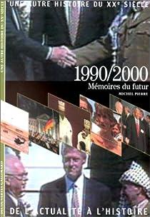 Une autre histoire du XXe si�cle : de l'actualit� � l'histoire. 10, 1990-2000 par Pierre