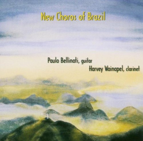New Choros of Brazil by Paulo Bellinati / Harvey Wainapel