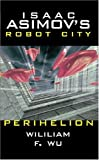 Isaac Asimov's Robot City: Book 6: Perihelion (Bk. 6) (0743487222) by Wu, William F.
