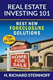 img - for Real Estate Investing 101: Best New Foreclosure Solutions (Top 10 Tips) - Volume 5 by H. Richard Steinhoff (2015-12-06) book / textbook / text book