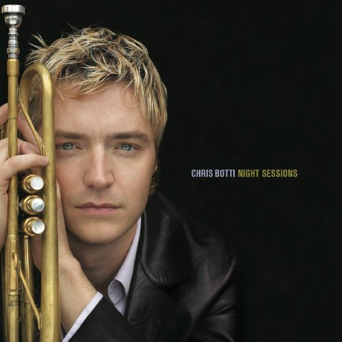 Chris Botti - Night Sessions (Live In Concert) - Zortam Music