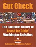 Gut Check: The Complete History of Coach Joe Gibbs' Washington Redskins