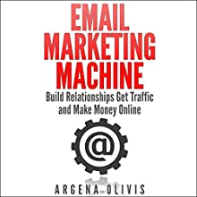 Email Marketing Machine: Build Relationships, Get Traffic, and Make Money Online (       UNABRIDGED) by Argena Olivis Narrated by Stephanie Harris